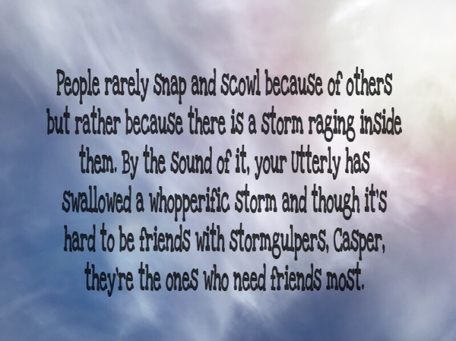 People rarely snap and scowl because of others but rather because there is a storm raging inside them. By the sound of it, your Utterly has swallowed a whopperific storm and though it's hard to be friends with stormgulpers, Casper, they're the ones who need friends most.